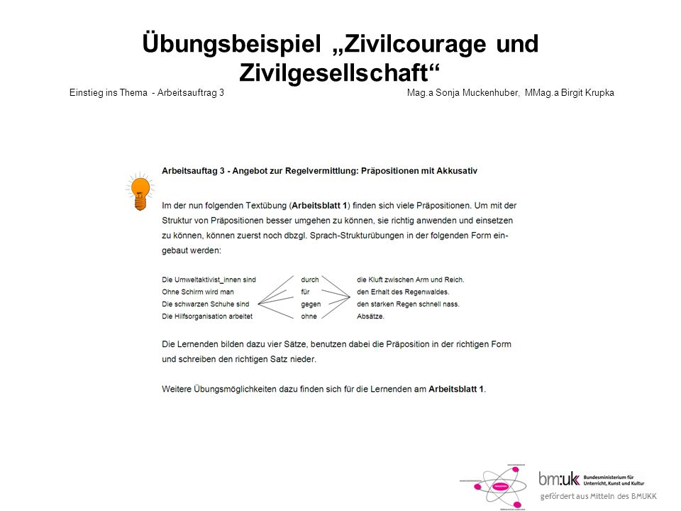gefördert aus Mitteln des BMUKK Übungsbeispiel Zivilcourage und Zivilgesellschaft Einstieg ins Thema - Arbeitsauftrag 3Mag.a Sonja Muckenhuber, MMag.a