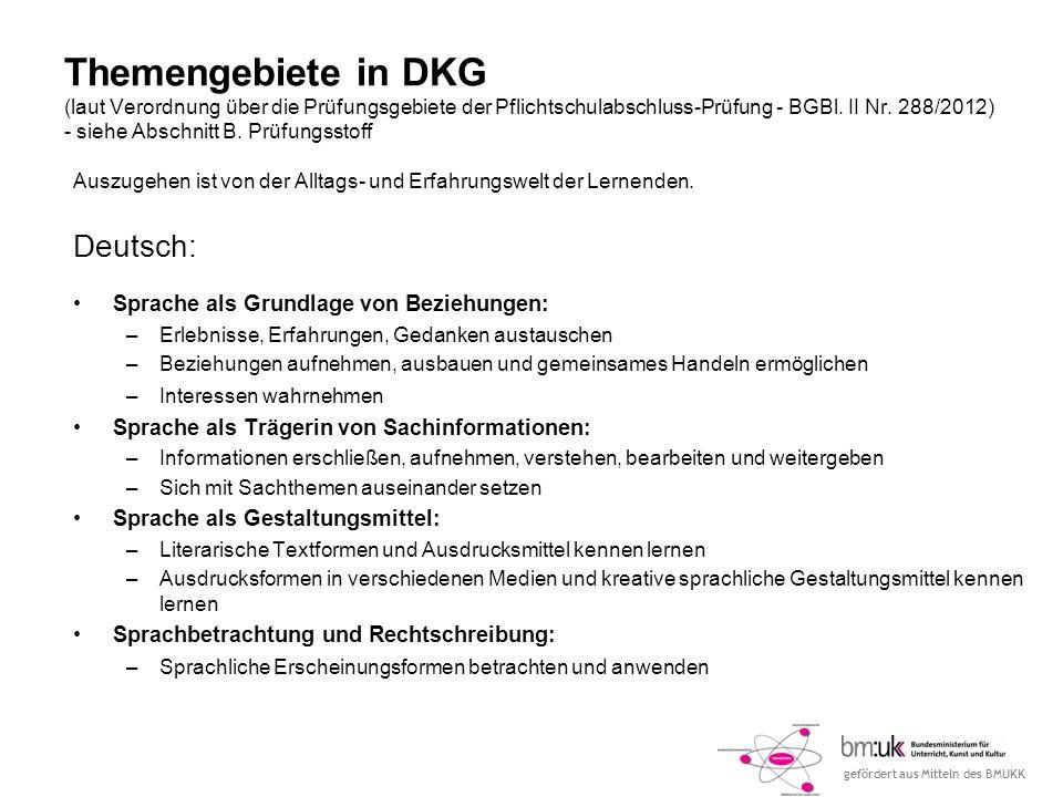 gefördert aus Mitteln des BMUKK Themengebiete in DKG (laut Verordnung über die Prüfungsgebiete der Pflichtschulabschluss-Prüfung - BGBl. II Nr. 288/20