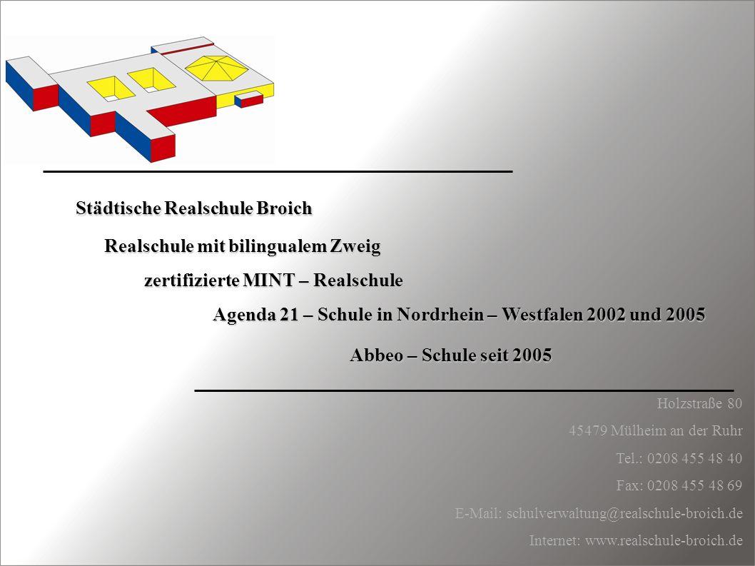 Holzstraße 80 45479 Mülheim an der Ruhr Tel.: 0208 455 48 40 Fax: 0208 455 48 69 E-Mail: schulverwaltung@realschule-broich.de Internet: www.realschule
