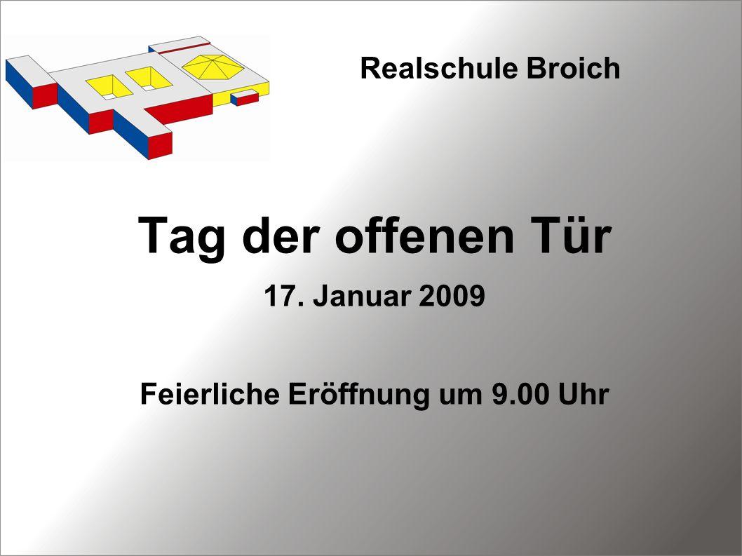 Realschule Broich Tag der offenen Tür 17. Januar 2009 Feierliche Eröffnung um 9.00 Uhr