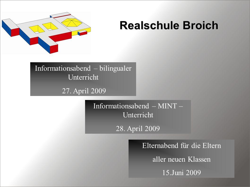 Realschule Broich Informationsabend – bilingualer Unterricht 27. April 2009 Informationsabend – MINT – Unterricht 28. April 2009 Elternabend für die E