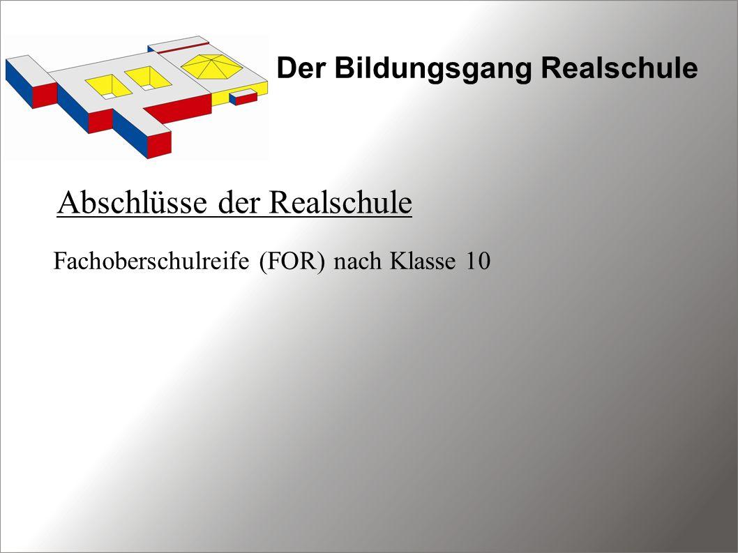 Der Bildungsgang Realschule Abschlüsse der Realschule Fachoberschulreife (FOR) nach Klasse 10