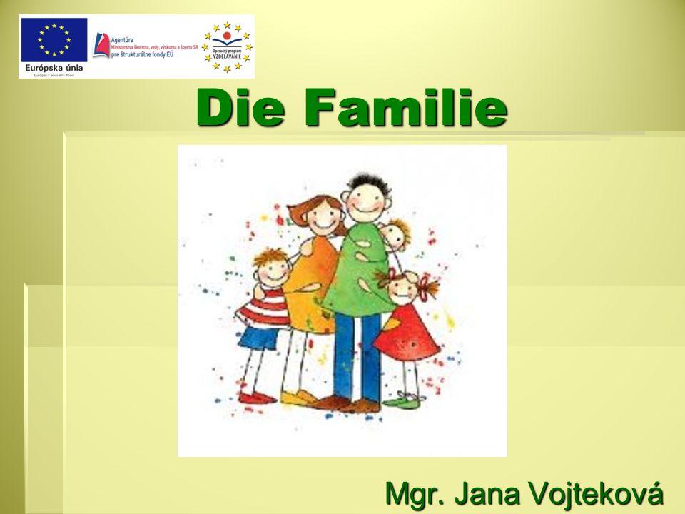 Die Familie Die Familie Mgr. Jana Vojteková Mgr. Jana Vojteková