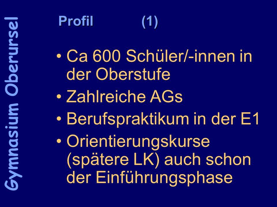Profil(1) Ca 600 Schüler/-innen in der Oberstufe Zahlreiche AGs Berufspraktikum in der E1 Orientierungskurse (spätere LK) auch schon der Einführungsphase Gymnasium Oberursel