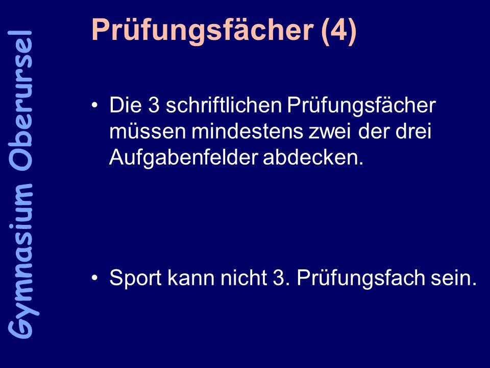 Prüfungsfächer (4) Die 3 schriftlichen Prüfungsfächer müssen mindestens zwei der drei Aufgabenfelder abdecken. Sport kann nicht 3. Prüfungsfach sein.