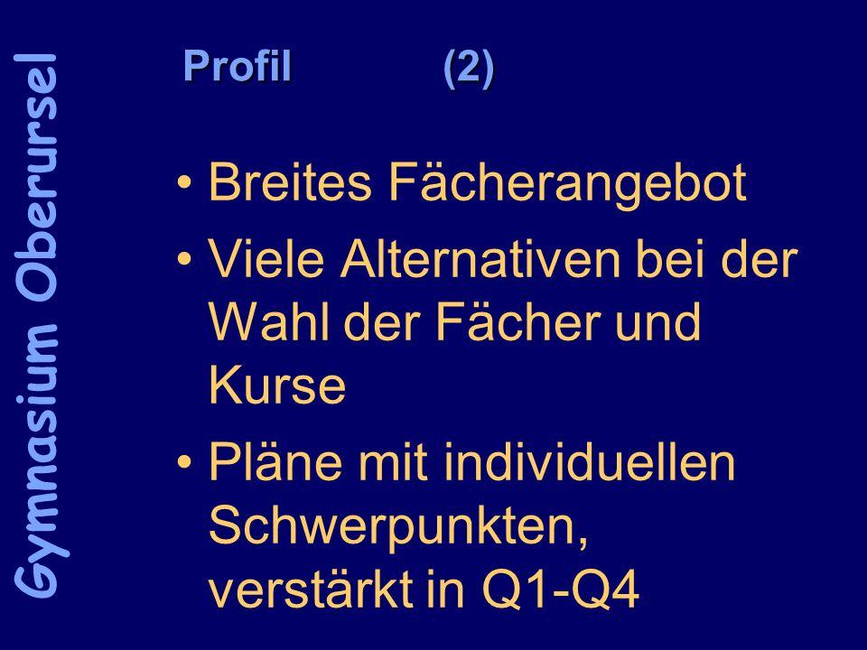 Profil(2) Breites Fächerangebot Viele Alternativen bei der Wahl der Fächer und Kurse Pläne mit individuellen Schwerpunkten, verstärkt in Q1-Q4 Gymnasi