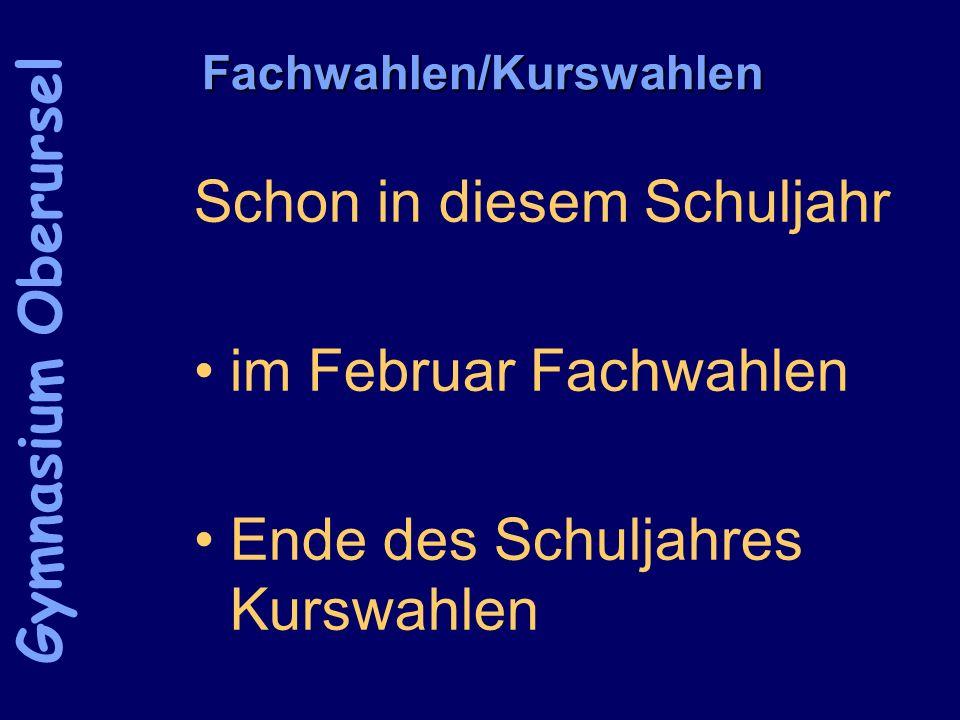 Fachwahlen/Kurswahlen Schon in diesem Schuljahr im Februar Fachwahlen Ende des Schuljahres Kurswahlen Gymnasium Oberursel