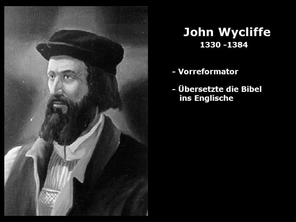 John Wycliffe - Vorreformator - Übersetzte die Bibel ins Englische 1330 -1384