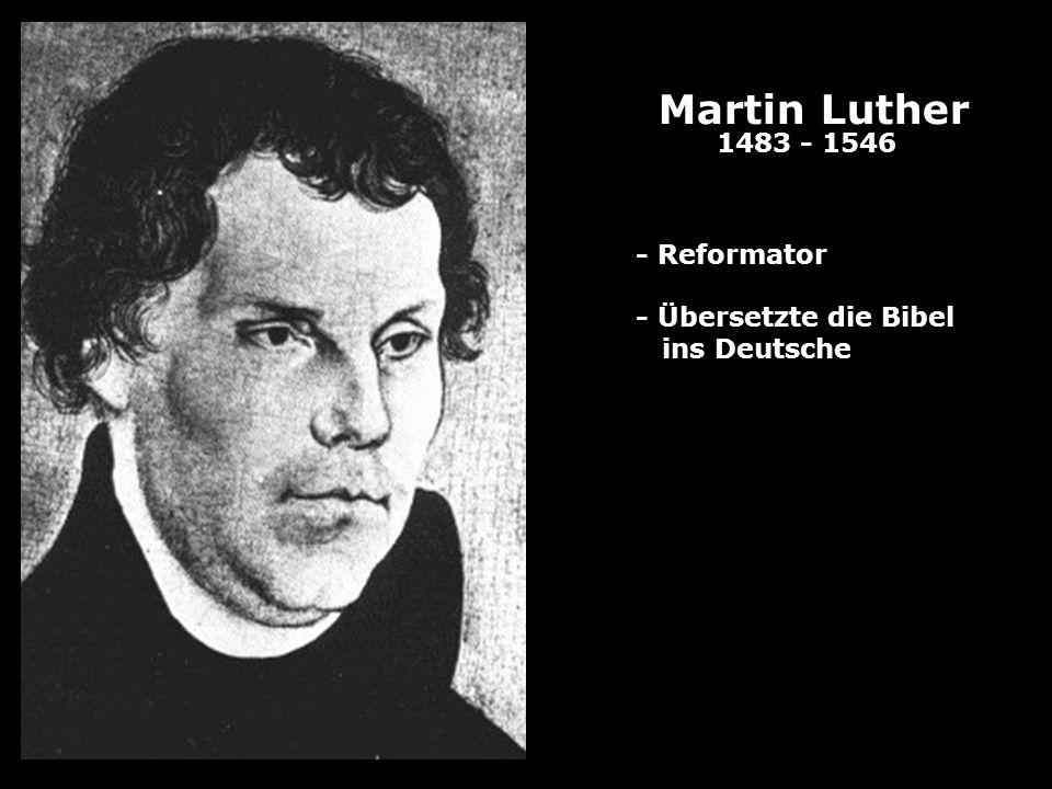 Martin Luther 1483 - 1546 - Reformator - Übersetzte die Bibel ins Deutsche