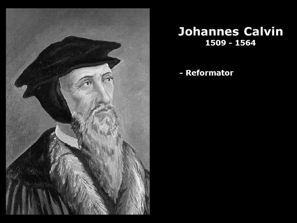 Johannes Calvin 1509 - 1564 - Reformator