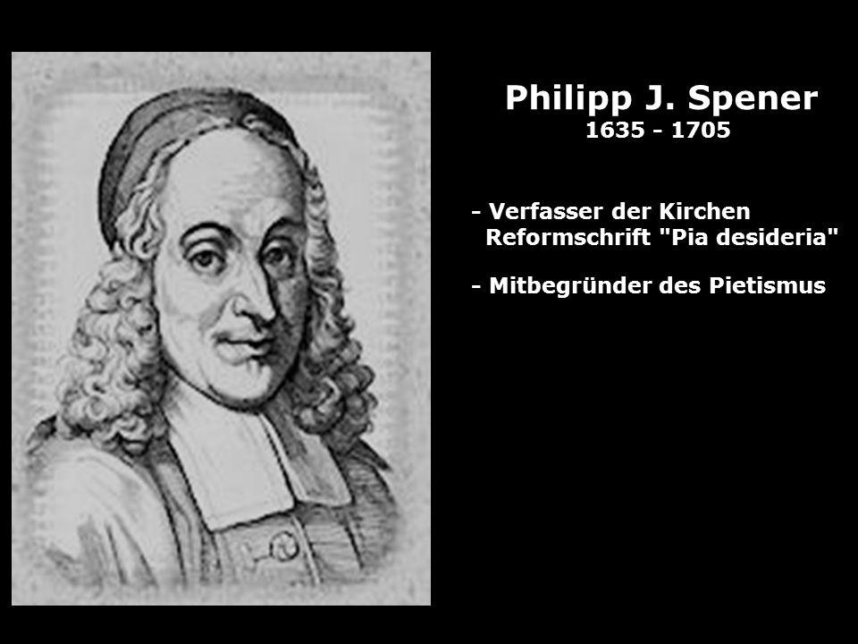 Philipp J. Spener 1635 - 1705 - Verfasser der Kirchen Reformschrift