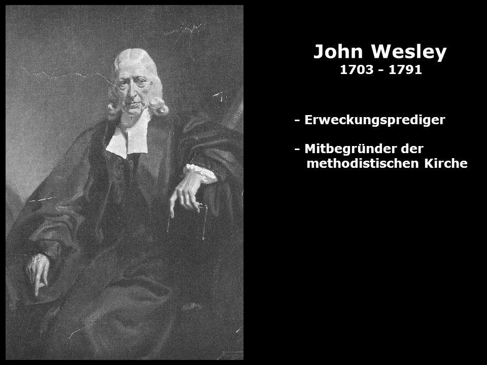 John Wesley 1703 - 1791 - Erweckungsprediger - Mitbegründer der methodistischen Kirche