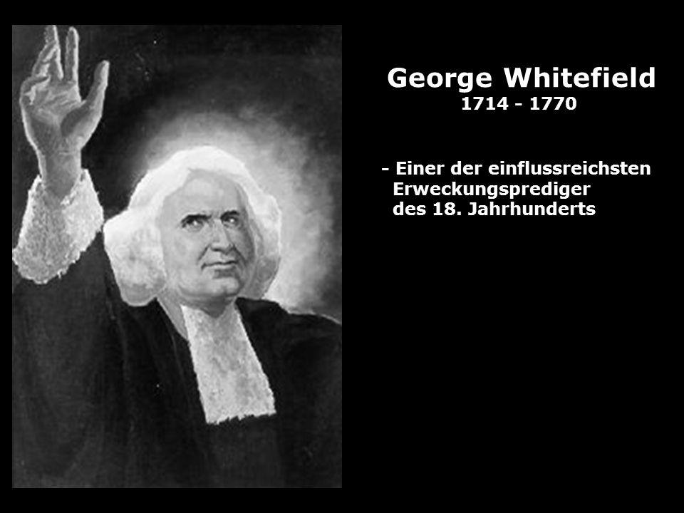 George Whitefield 1714 - 1770 - Einer der einflussreichsten Erweckungsprediger des 18. Jahrhunderts