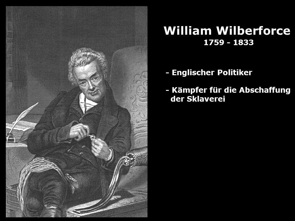 William Wilberforce 1759 - 1833 - Englischer Politiker - Kämpfer für die Abschaffung der Sklaverei