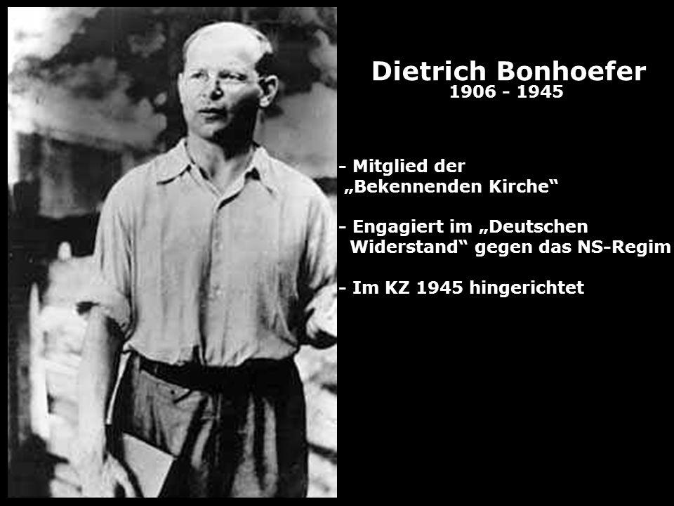 Dietrich Bonhoefer 1906 - 1945 - Mitglied der Bekennenden Kirche - Engagiert im Deutschen Widerstand gegen das NS-Regim - Im KZ 1945 hingerichtet