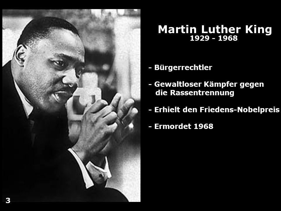 Martin Luther King 1929 - 1968 - Bürgerrechtler - Gewaltloser Kämpfer gegen die Rassentrennung - Erhielt den Friedens-Nobelpreis - Ermordet 1968 3
