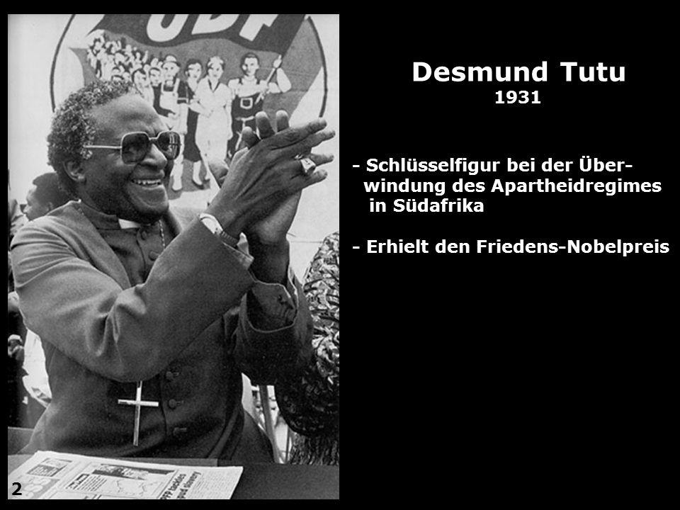 Desmund Tutu 1931 - Schlüsselfigur bei der Über- windung des Apartheidregimes in Südafrika - Erhielt den Friedens-Nobelpreis 2