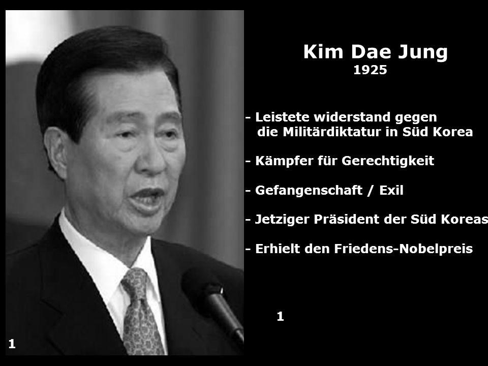 Kim Dae Jung 1925 - Leistete widerstand gegen die Militärdiktatur in Süd Korea - Kämpfer für Gerechtigkeit - Gefangenschaft / Exil - Jetziger Präsiden