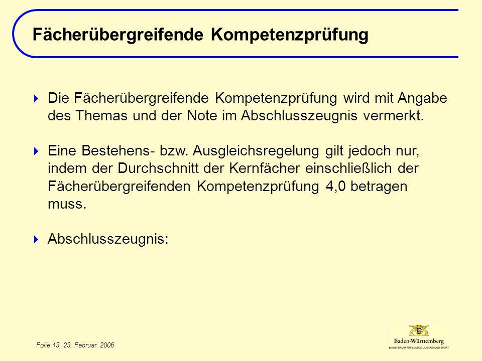 Folie 13, 23. Februar 2006 Fächerübergreifende Kompetenzprüfung Die Fächerübergreifende Kompetenzprüfung wird mit Angabe des Themas und der Note im Ab