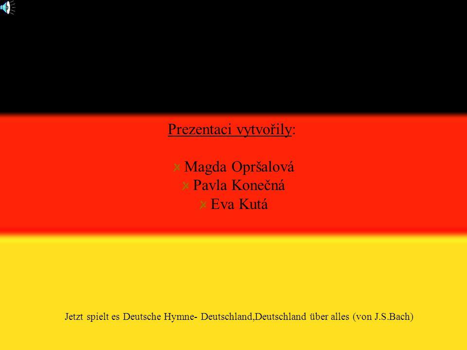 Prezentaci vytvořily: Magda Opršalová Pavla Konečná Eva Kutá Jetzt spielt es Deutsche Hymne- Deutschland,Deutschland über alles (von J.S.Bach)