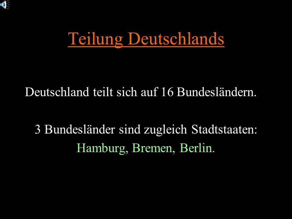 Teilung Deutschlands Deutschland teilt sich auf 16 Bundesländern.