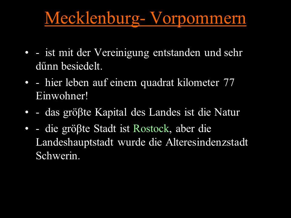 Mecklenburg- Vorpommern - ist mit der Vereinigung entstanden und sehr dűnn besiedelt.