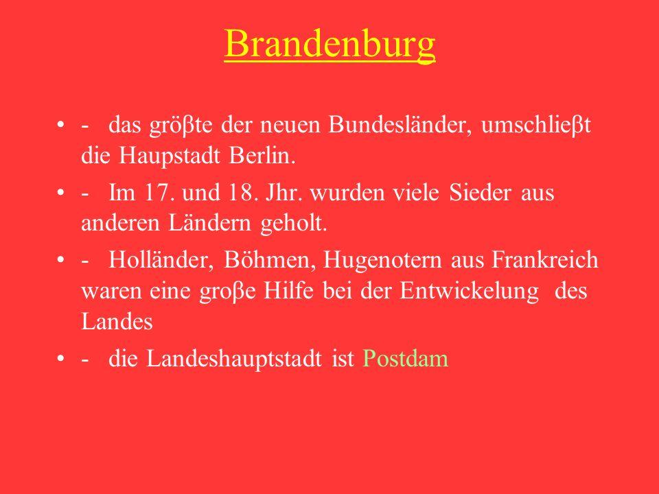 Brandenburg - das gröβte der neuen Bundesländer, umschlieβt die Haupstadt Berlin.