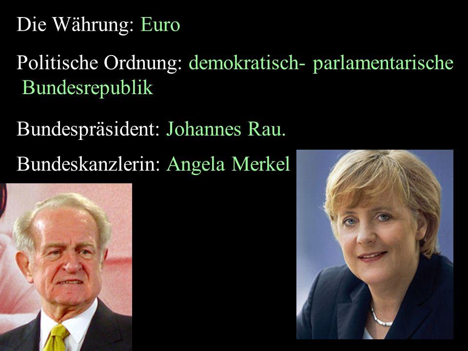 Die Währung: Euro Politische Ordnung: demokratisch- parlamentarische Bundesrepublik Politische Ordnung: demokratisch- parlamentarische Bundesrepublik Bundespräsident: Johannes Rau.
