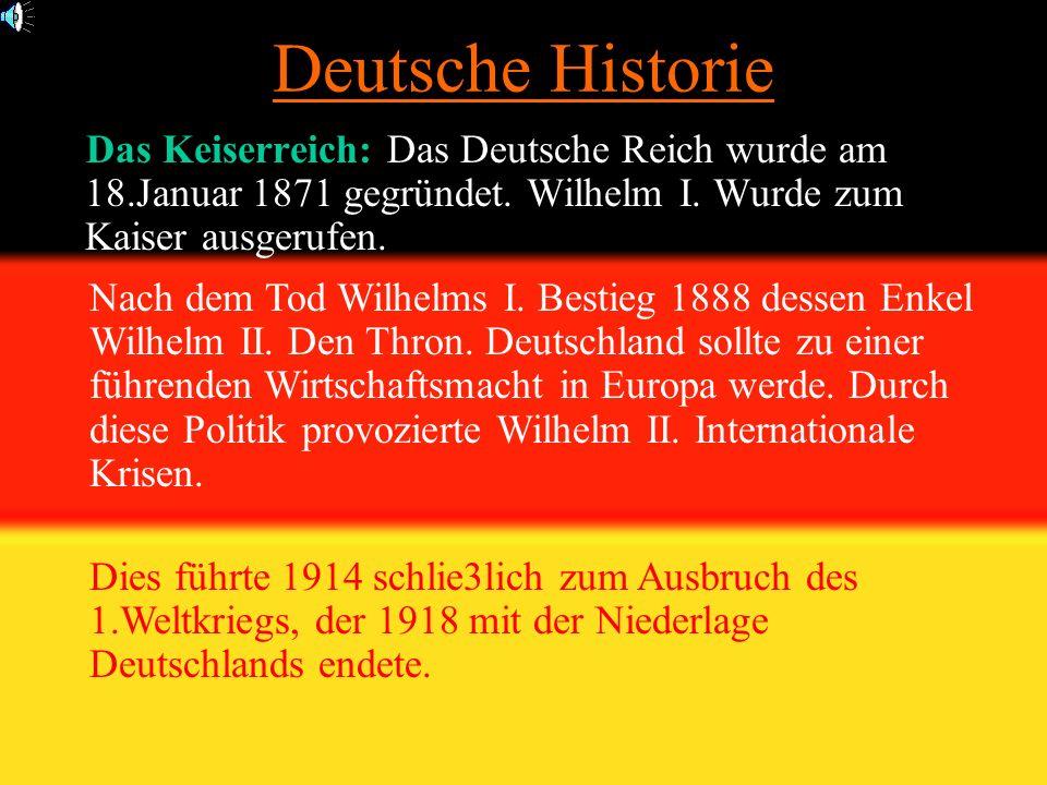 Deutsche Historie Das Keiserreich: Das Deutsche Reich wurde am 18.Januar 1871 gegründet.