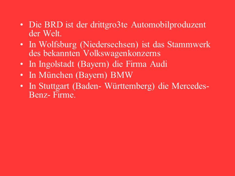 Die BRD ist der drittgro3te Automobilproduzent der Welt.