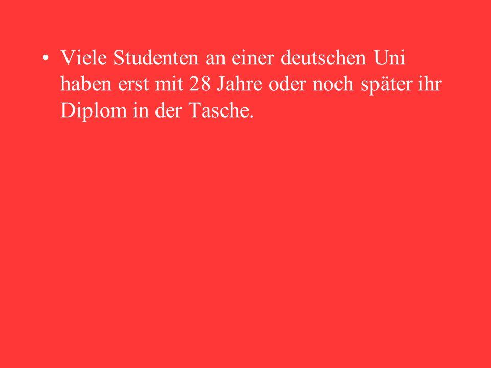 Viele Studenten an einer deutschen Uni haben erst mit 28 Jahre oder noch später ihr Diplom in der Tasche.