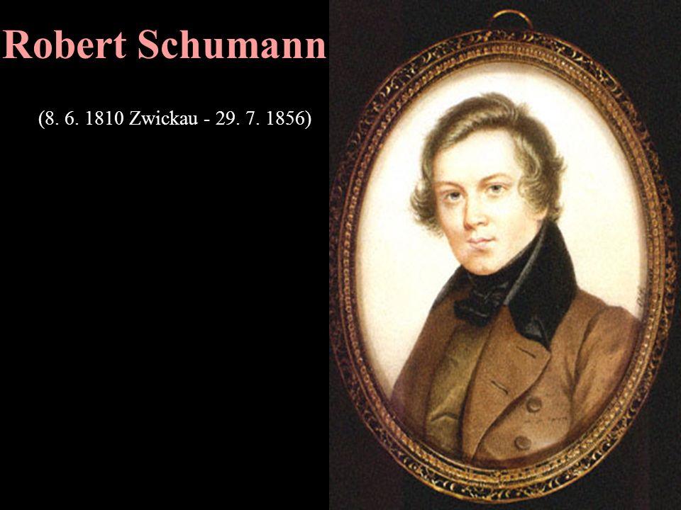 Robert Schumann (8. 6. 1810 Zwickau - 29. 7. 1856)