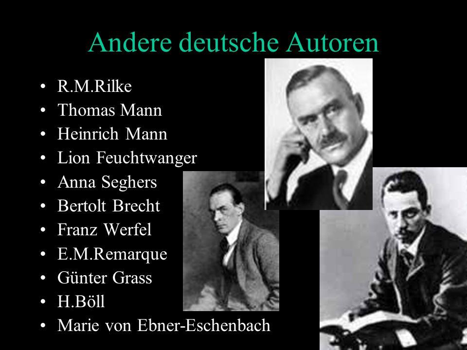 Andere deutsche Autoren R.M.Rilke Thomas Mann Heinrich Mann Lion Feuchtwanger Anna Seghers Bertolt Brecht Franz Werfel E.M.Remarque Günter Grass H.Böll Marie von Ebner-Eschenbach