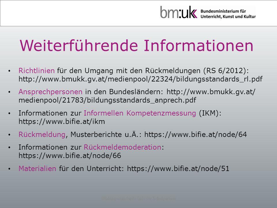 Weiterführende Informationen Richtlinien für den Umgang mit den Rückmeldungen (RS 6/2012): http://www.bmukk.gv.at/medienpool/22324/bildungsstandards_r