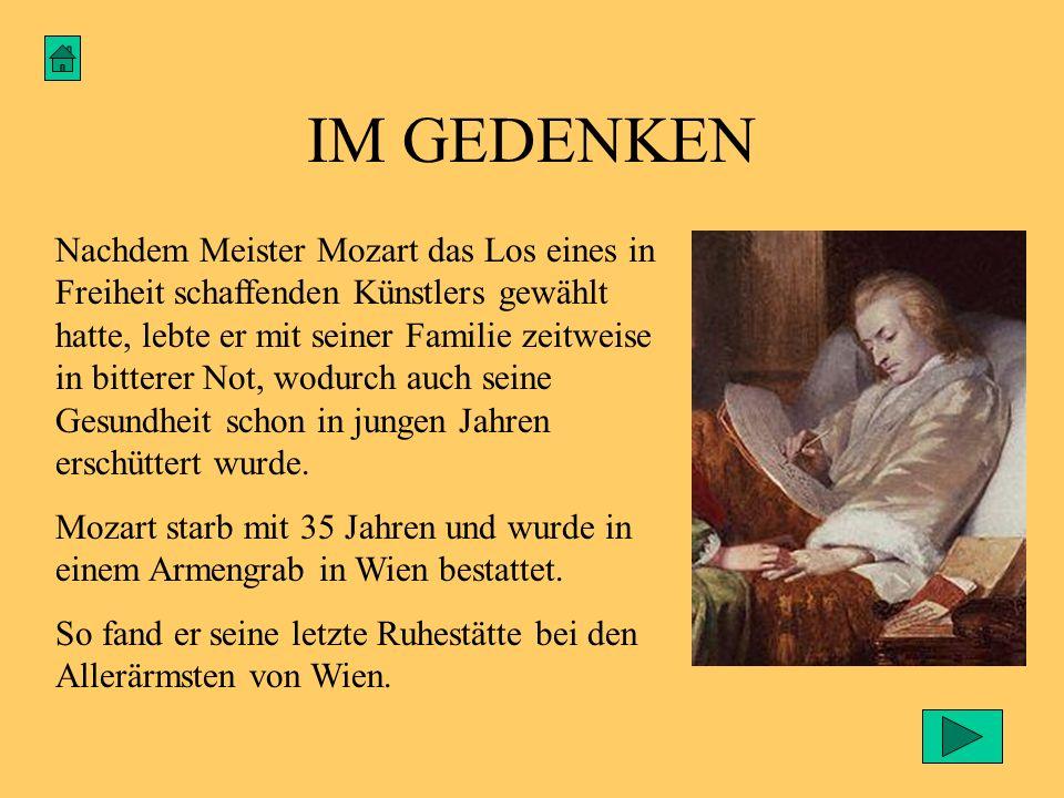 IM GEDENKEN Nachdem Meister Mozart das Los eines in Freiheit schaffenden Künstlers gewählt hatte, lebte er mit seiner Familie zeitweise in bitterer No
