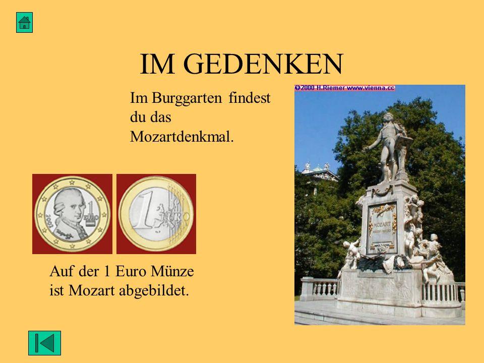 IM GEDENKEN Im Burggarten findest du das Mozartdenkmal. Auf der 1 Euro Münze ist Mozart abgebildet.