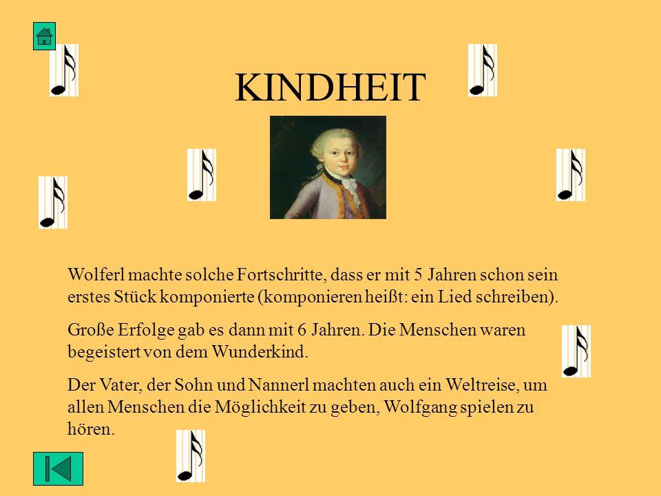 KINDHEIT Wolferl machte solche Fortschritte, dass er mit 5 Jahren schon sein erstes Stück komponierte (komponieren heißt: ein Lied schreiben). Große E