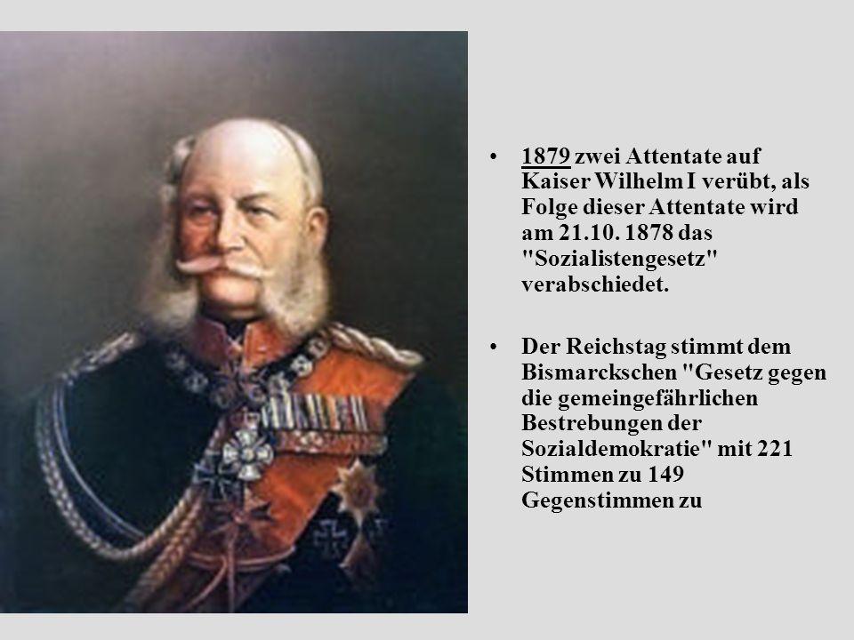 1879 zwei Attentate auf Kaiser Wilhelm I verübt, als Folge dieser Attentate wird am 21.10.