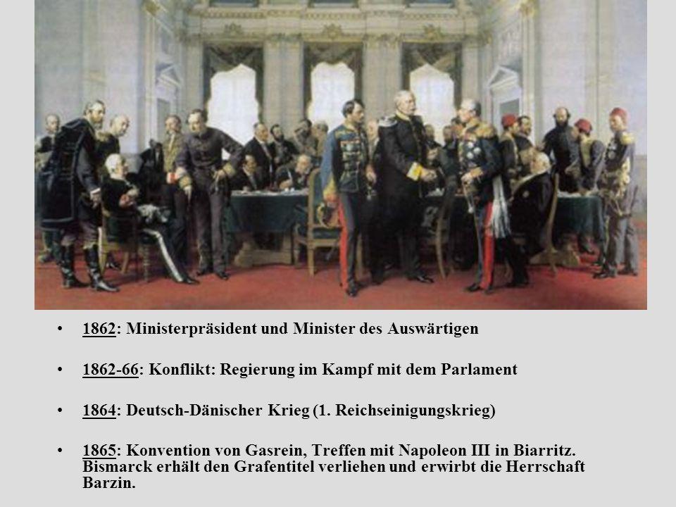 1862: Ministerpräsident und Minister des Auswärtigen 1862-66: Konflikt: Regierung im Kampf mit dem Parlament 1864: Deutsch-Dänischer Krieg (1.