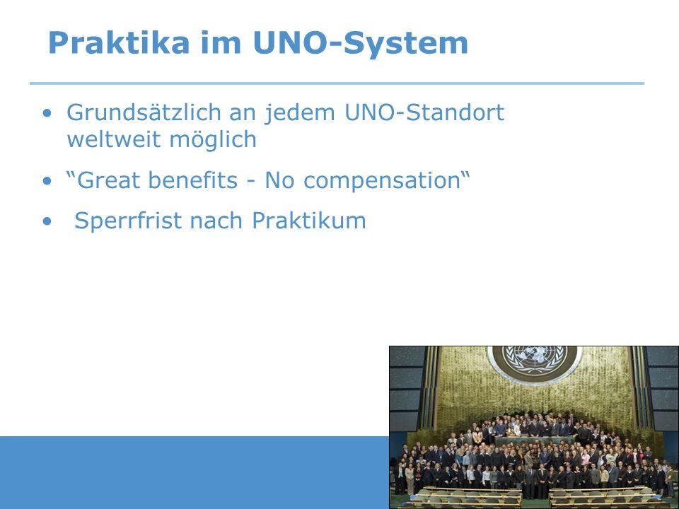Praktika im UNO-System Grundsätzlich an jedem UNO-Standort weltweit möglich Great benefits - No compensation Sperrfrist nach Praktikum