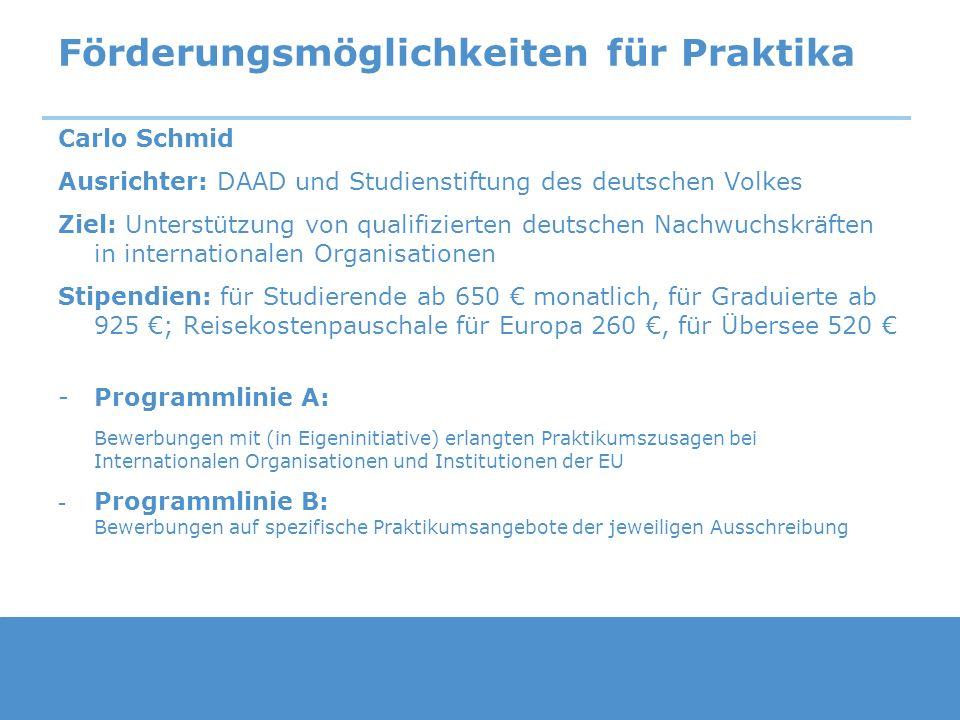Förderungsmöglichkeiten für Praktika Carlo Schmid Ausrichter: DAAD und Studienstiftung des deutschen Volkes Ziel: Unterstützung von qualifizierten deu