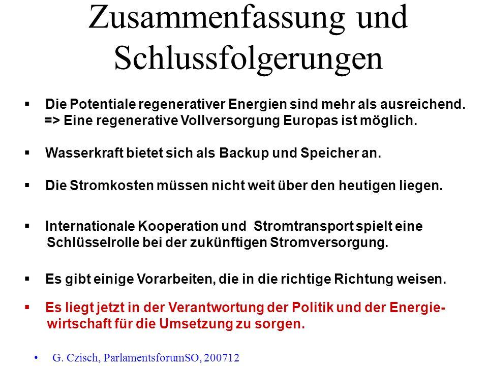 Zusammenfassung und Schlussfolgerungen G. Czisch, ParlamentsforumSO, 200712 Die Potentiale regenerativer Energien sind mehr als ausreichend. => Eine r