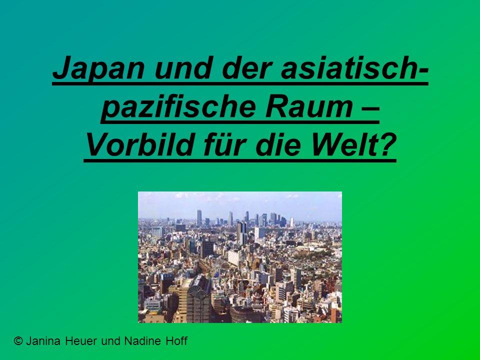 Japan und der asiatisch- pazifische Raum – Vorbild für die Welt? © Janina Heuer und Nadine Hoff