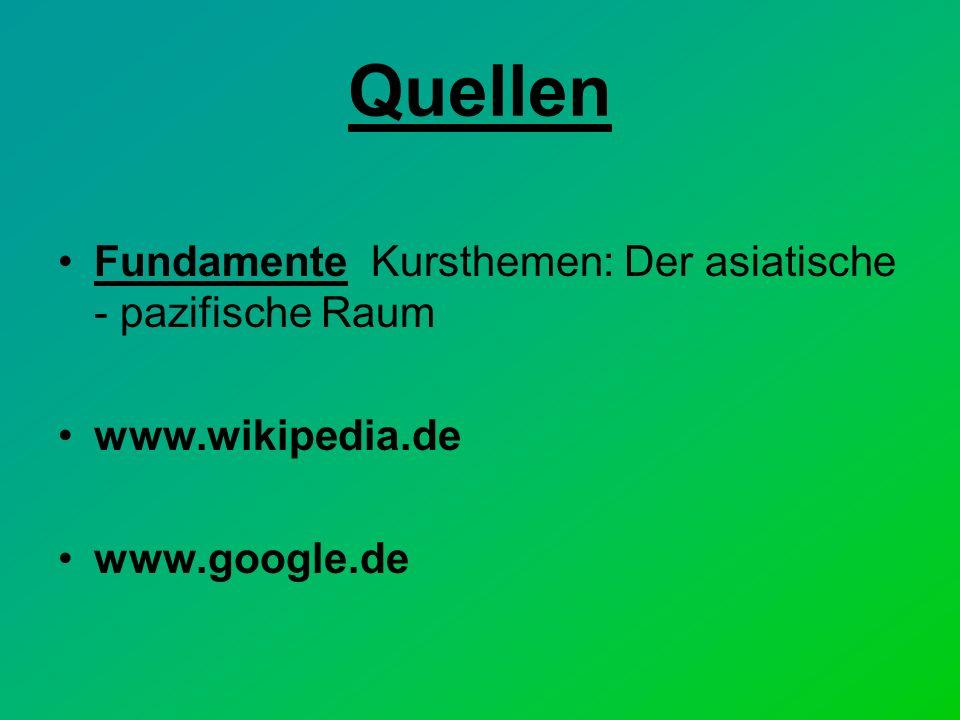 Quellen Fundamente Kursthemen: Der asiatische - pazifische Raum www.wikipedia.de www.google.de