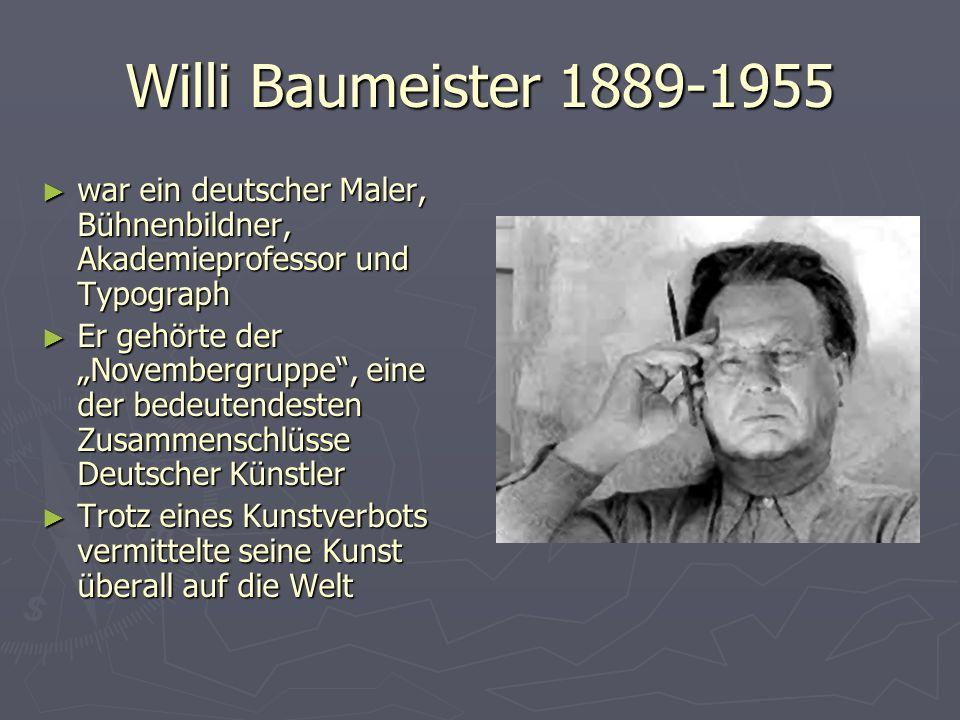 Willi Baumeister 1889-1955 war ein deutscher Maler, Bühnenbildner, Akademieprofessor und Typograph war ein deutscher Maler, Bühnenbildner, Akademiepro