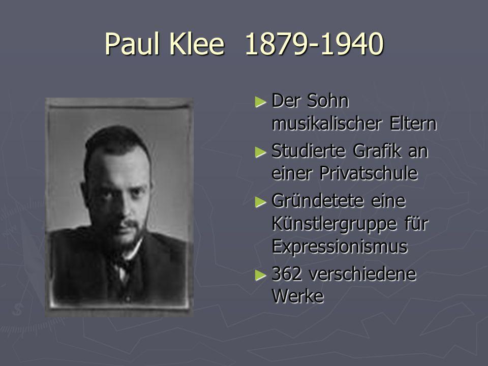 Paul Klee 1879-1940 Der Sohn musikalischer Eltern Der Sohn musikalischer Eltern Studierte Grafik an einer Privatschule Studierte Grafik an einer Priva