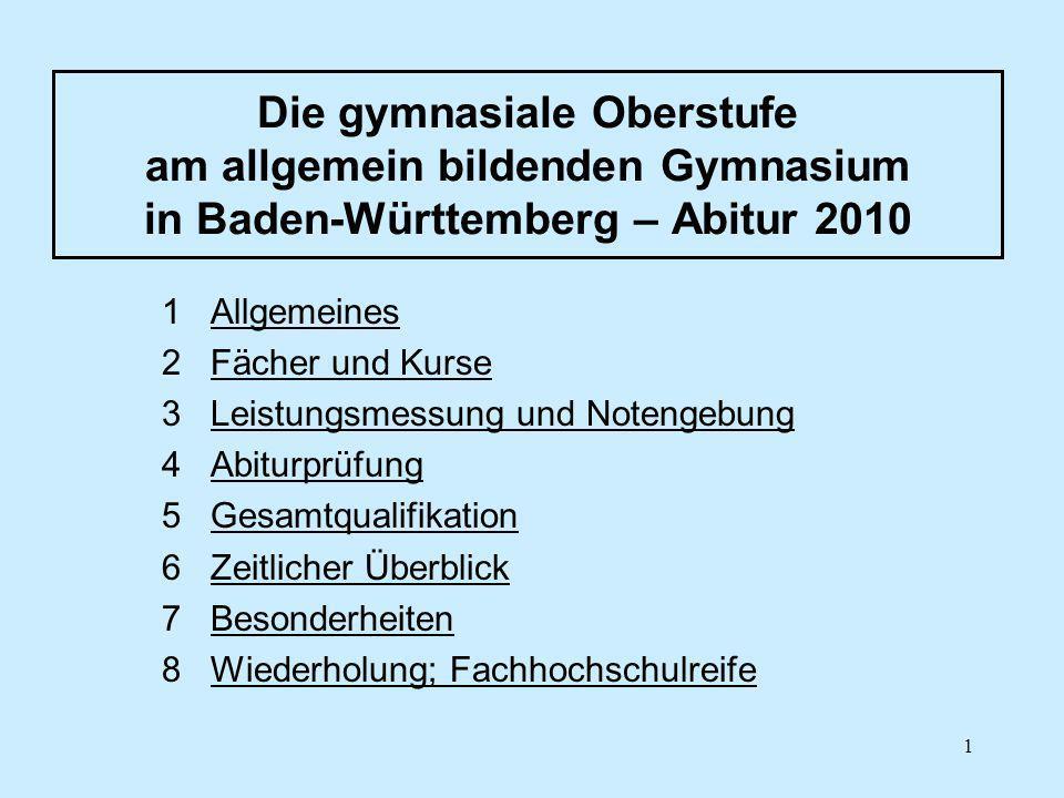 1 Die gymnasiale Oberstufe am allgemein bildenden Gymnasium in Baden-Württemberg – Abitur 2010 1 AllgemeinesAllgemeines 2 Fächer und KurseFächer und K