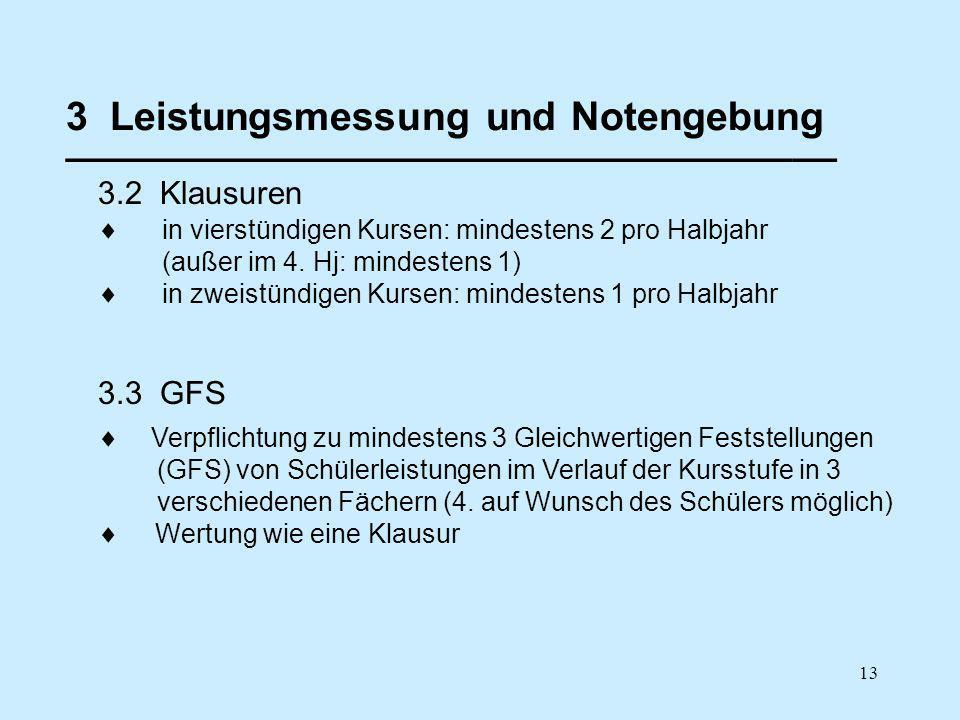 13 3 Leistungsmessung und Notengebung ___________________________________ 3.2 Klausuren 3.3 GFS Verpflichtung zu mindestens 3 Gleichwertigen Feststellungen (GFS) von Schülerleistungen im Verlauf der Kursstufe in 3 verschiedenen Fächern (4.
