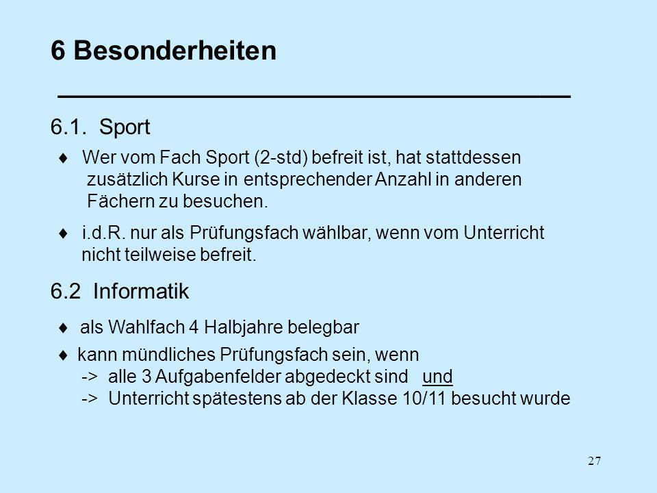 27 6 Besonderheiten __________________________________ 6.1. Sport i.d.R. nur als Prüfungsfach wählbar, wenn vom Unterricht nicht teilweise befreit. We