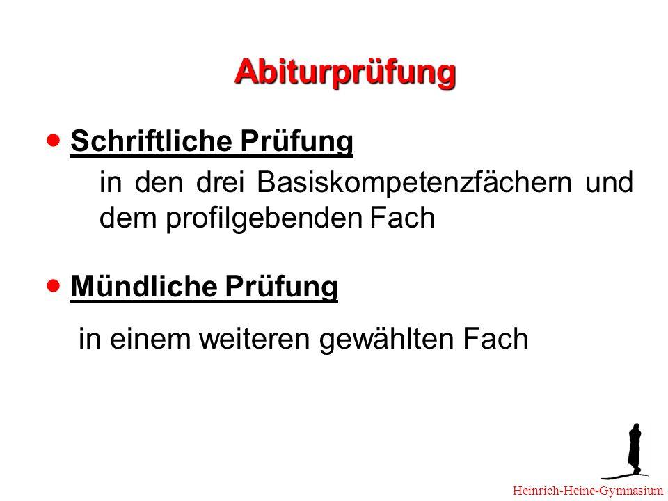 Abiturprüfung Schriftliche Prüfung in den drei Basiskompetenzfächern und dem profilgebenden Fach Mündliche Prüfung in einem weiteren gewählten Fach Heinrich-Heine-Gymnasium